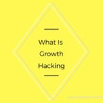 What Is Growth Hacking?
