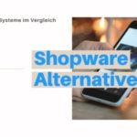 15 Shopware Alternativen: Welches Onlineshop System?